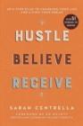 Hustle Believe Receive : An 8-Step Plan to Changing Your Life and Living Your Dream - eBook