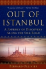 Out of Istanbul : A Journey of Discovery along the Silk Road - eBook