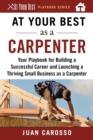 At Your Best as a Carpenter : Your Playbook for Building a Successful Career and Launching a Thriving Small Business as a Carpenter - eBook