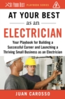 At Your Best as an Electrician : Your Playbook for Building a Successful Career and Launching a Thriving Small Business as an Electrician - eBook