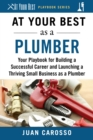 At Your Best as a Plumber : Your Playbook for Building a Great Career and Launching a Thriving Small Business as a Plumber - eBook