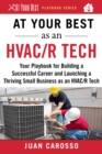 At Your Best as an HVAC/R Tech : Your Playbook for Building a Successful Career and Launching a Thriving Small Business as an HVAC/R Technician - eBook
