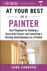At Your Best as a Painter : Your Playbook for Building a Great Career and Launching a Thriving Small Business as a Painter - eBook