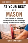 At Your Best as a Mason : Your Playbook for Building a Great Career and Launching a Thriving Small Business as a Mason - eBook