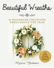 Beautiful Wreaths : 40 Handmade Creations throughout the Year - eBook