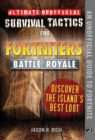 Ultimate Unofficial Survival Tactics for Fortniters: Discover the Island's Best Loot - eBook