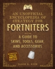 An Unofficial Encyclopedia of Strategy for Fortniters: A Guide to Skins, Tools, Gear, and Accessories - eBook