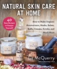 Natural Skin Care at Home : How to Make Organic Moisturizers, Masks, Balms, Buffs, Scrubs, and Much More - Book