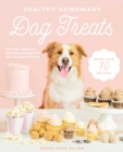Healthy Homemade Dog Treats : More than 70 Simple & Delicious Treats for Your Furry Best Friend - Book