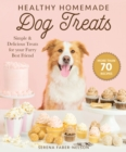 Healthy Homemade Dog Treats : More than 70 Simple & Delicious Treats for Your Furry Best Friend - eBook