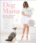 Dog Mama : 200 Tips, Trends, and How-To Secrets for Stylish Dog Owners - eBook