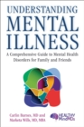Understanding Mental Illness : A Comprehensive Guide to Mental Health Disorders for Family and Friends - eBook