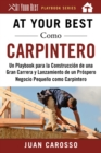 At Your Best Como Carpintero : Un Playbook para la Construccion de una Gran Carrera y  Lanzamiento de un Prospero Negocio Pequeno como Carpintero - eBook
