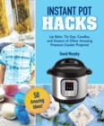 DIY Crafts & Projects for Your Instant Pot : Lip Balm, Tie-Dye, Candles, and Dozens of Other Amazing Ideas! - Book
