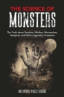 The Science of Monsters : The Truth about Zombies, Witches, Werewolves, Vampires, and Other Legendary Creatures - Book