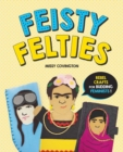 Feisty Felties : Rebel Crafts for Budding Feminists - Book