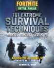 101 Extreme Survival Techniques : An Unofficial Guide to Fortnite Battle Royale - Book