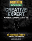 Creative Expert for Fortniters : An Unofficial Guide to Battle Royale - Book
