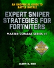 Expert Sniper Strategies for Fortniters : An Unofficial Guide to Battle Royale - eBook