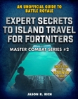 Expert Secrets to Island Travel for Fortniters : An Unofficial Guide to Battle Royale - eBook