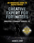 Creative Expert for Fortniters : An Unofficial Guide to Battle Royale - eBook