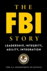 The FBI Story : Leadership, Integrity, Agility, Integration - Book