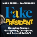 Fake President : Decoding Trump's Gaslighting, Corruption, and General Bullsh*t - eBook