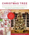 The Christmas Tree Book : The Step-by-Step Guide to Buying and Decorating Your Tree with Lighting, Ornaments, Ribbons, and More! - eBook