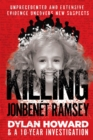 Killing JonBenet Ramsey : Dylan Howard & a 10 Year Investigation - Book