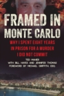 Framed in Monte Carlo : How I Was Wrongfully Convicted for a Billionaire's Fiery Death - Book