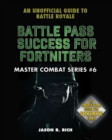 Battle Pass Success for Fortniters : An Unofficial Guide to Battle Royale - eBook