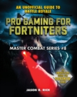 Pro Gaming for Fortniters : An Unofficial Guide to Battle Royale - eBook