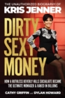 Dirty Sexy Money : The Unauthorized Biography of Kris Jenner - Book
