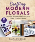 Crafting Modern Florals : Creating Botanical Patterns with Petals, Pencils & Paint - Book
