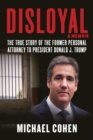 Disloyal: A Memoir : The True Story of the Former Personal Attorney to President Donald J. Trump - Book