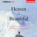 Heaven Is Beautiful : How Dying Taught Me That Death Is Just the Beginning - eAudiobook