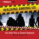 Walking Among Us : The Alien Plan to Control Humanity - eAudiobook