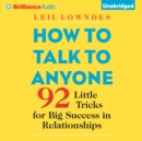 How to Talk to Anyone : 92 Little Tricks for Big Success in Relationships - eAudiobook