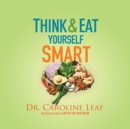 Think and Eat Yourself Smart : A Neuroscientific Approach to a Sharper Mind and Healthier Life - eAudiobook