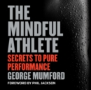 The Mindful Athlete : Secrets to Pure Performance - eAudiobook