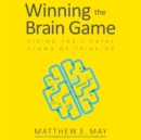 Winning the Brain Game : Fixing the 7 Fatal Flaws of Thinking - eAudiobook