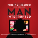 Man, Interrupted : Why Young Men are Struggling & What We Can Do About It - eAudiobook