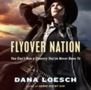 Flyover Nation : You Can't Run a Country You've Never Been To - eAudiobook