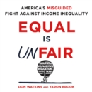 Equal Is Unfair : America's Misguided Fight Against Income Inequality - eAudiobook