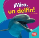 !Mira, un delfin! (Look, a Dolphin!) - eBook