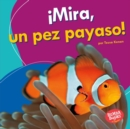 !Mira, un pez payaso! (Look, a Clown Fish!) - eBook