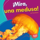 !Mira, una medusa! (Look, a Jellyfish!) - eBook