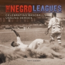 The Negro Leagues : Celebrating Baseball's Unsung Heroes - eBook