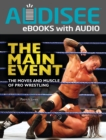 The Main Event : The Moves and Muscle of Pro Wrestling - eBook
