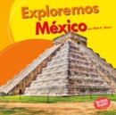 Exploremos Mexico (Let's Explore Mexico) - eBook